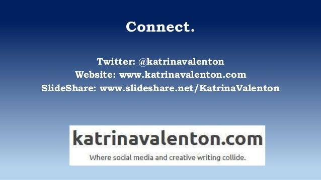Connect. Twitter: @katrinavalenton Website: www.katrinavalenton.com SlideShare: www.slideshare.net/KatrinaValenton