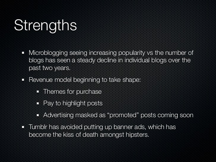 Strengths  Microblogging seeing increasing popularity vs the number of  blogs has seen a steady decline in individual blog...