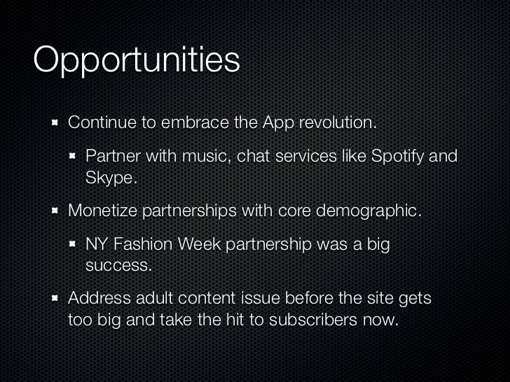 Opportunities  Continue to embrace the App revolution.    Partner with music, chat services like Spotify and    Skype.  Mo...