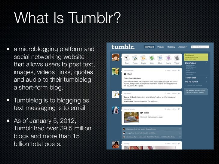 What Is Tumblr?a microblogging platform andsocial networking websitethat allows users to post text,images, videos, links, ...