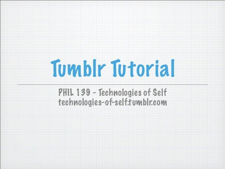 Tumblr TutorialPHIL 139 - Technologies of Selftechnologies-of-self.tumblr.com