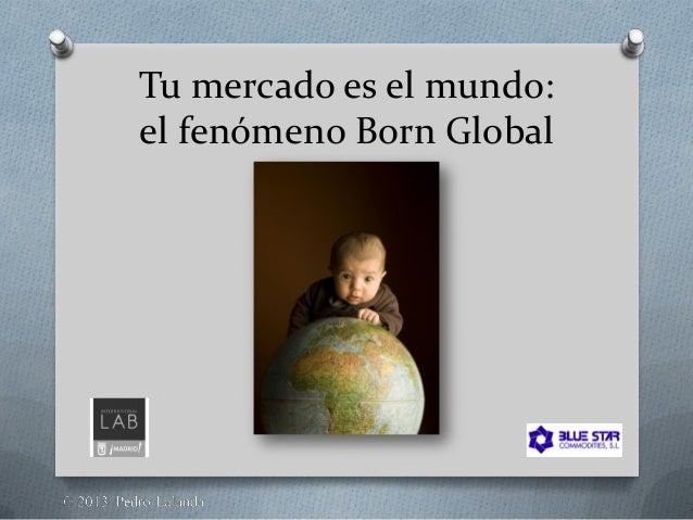 Tu mercado es el mundo:el fenómeno Born Global