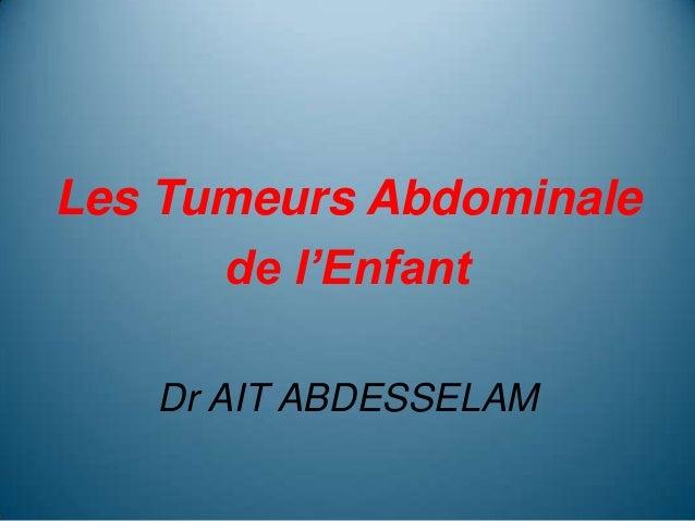 Les Tumeurs Abdominale      de l'Enfant   Dr AIT ABDESSELAM