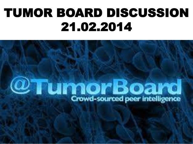 TUMOR BOARD DISCUSSION 21.02.2014