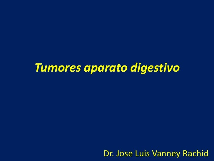 Tumores aparato digestivo<br />Dr. Jose Luis Vanney Rachid<br />