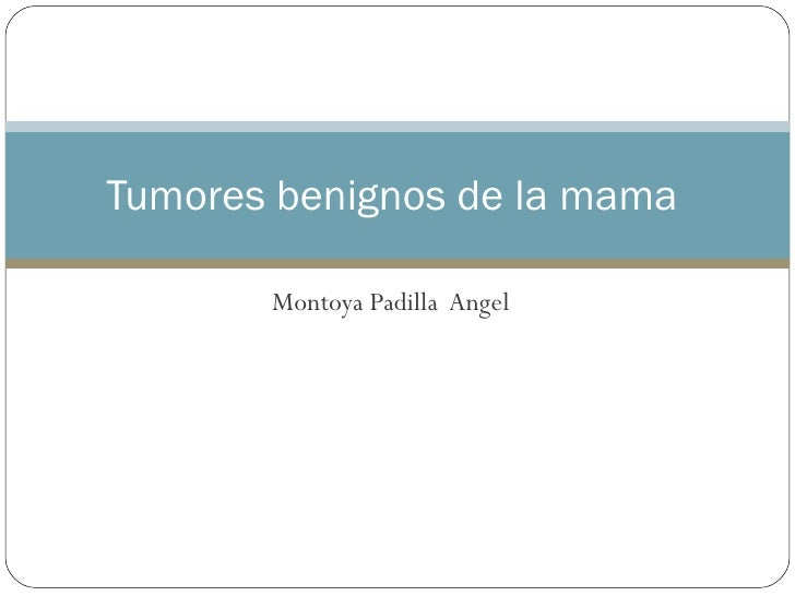 Montoya Padilla  Angel Tumores benignos de la mama