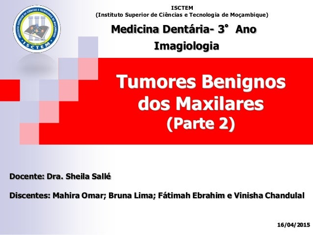 Tumores Benignos dos Maxilares (Parte 2) Docente: Dra. Sheila Sallé Discentes: Mahira Omar; Bruna Lima; Fátimah Ebrahim e ...