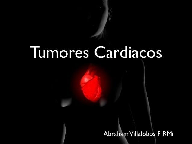 Tumores Cardiacos  Abraham Villalobos F RMi