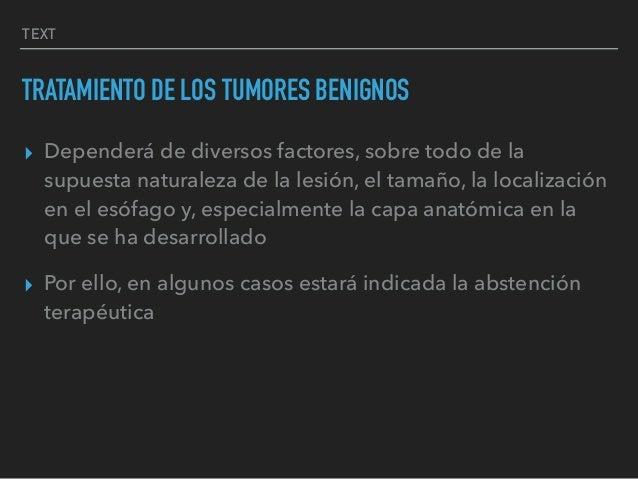 TEXT TRATAMIENTO DE LOS TUMORES BENIGNOS ▸ Dependerá de diversos factores, sobre todo de la supuesta naturaleza de la lesi...