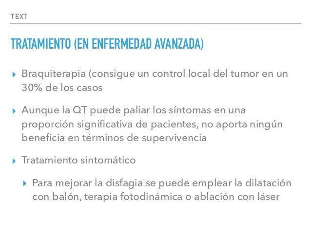 TEXT TRATAMIENTO (EN ENFERMEDAD AVANZADA) ▸ Braquiterapia (consigue un control local del tumor en un 30% de los casos ▸ Au...