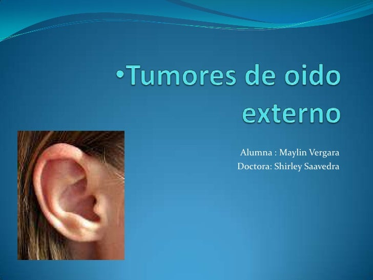 <ul><li>Tumores de oido externo </li></ul>Alumna : Maylin Vergara<br />Doctora: Shirley Saavedra<br />