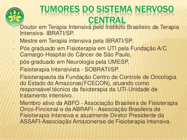 TUMORES DO SISTEMA NERVOSO CENTRAL  • • •  • • •  •  Doutor em Terapia Intensiva pelo Instituto Brasileiro de Terapia Inte...