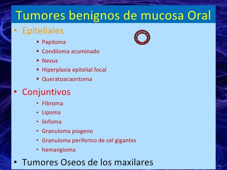 Tumores benignos de mucosa Oral <ul><li>Epiteliales  </li></ul><ul><ul><ul><li>Papiloma </li></ul></ul></ul><ul><ul><ul><l...