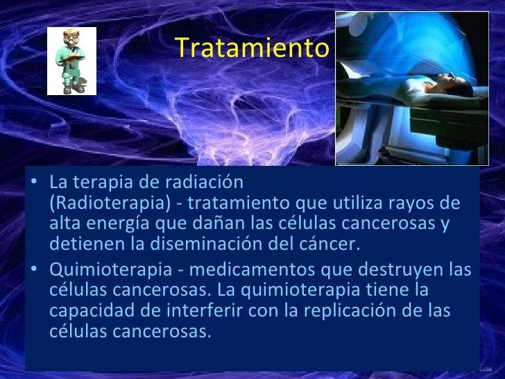 Tratamiento <ul><li>La terapia de radiación (Radioterapia)-tratamiento que utiliza rayos de alta energía que dañan las c...