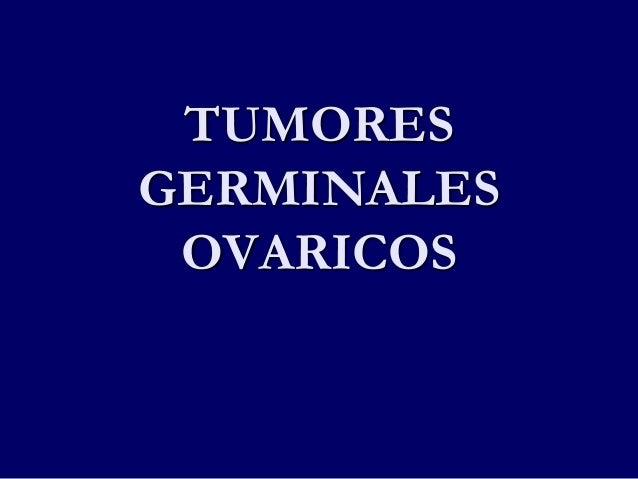 TUMORES GERMINALES OVARICOS