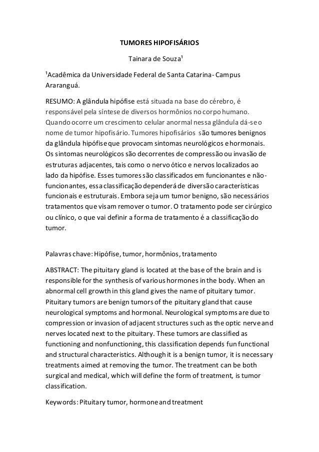 TUMORES HIPOFISÁRIOS Tainara de Souza¹ ¹Acadêmica da UniversidadeFederal de Santa Catarina- Campus Araranguá. RESUMO: A gl...