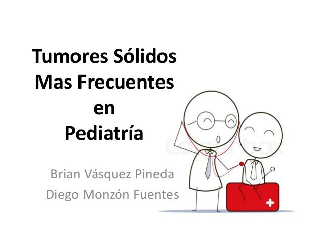 Tumores Sólidos Mas Frecuentes en Pediatría Brian Vásquez Pineda Diego Monzón Fuentes