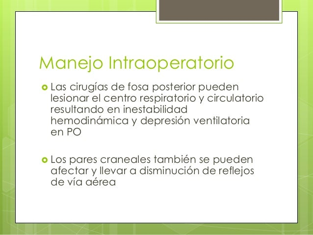 Manejo Intraoperatorio  Las  cirugías de fosa posterior pueden lesionar el centro respiratorio y circulatorio resultando ...