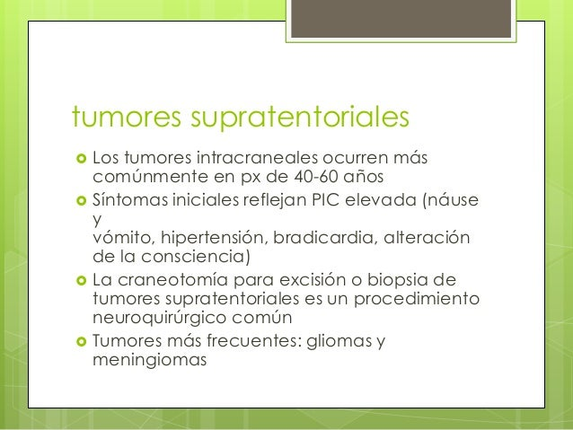 tumores supratentoriales         Los tumores intracraneales ocurren más comúnmente en px de 40-60 años Síntomas inicia...