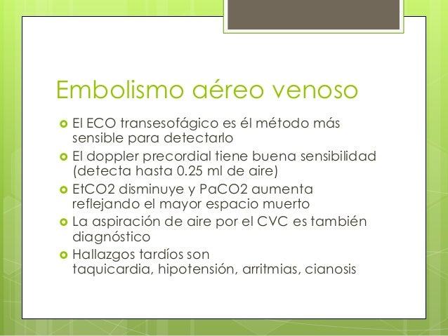 Embolismo aéreo venoso        El ECO transesofágico es él método más sensible para detectarlo El doppler precordial t...