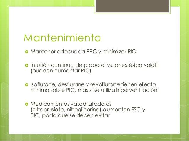 Mantenimiento   Mantener adecuada PPC y minimizar PIC    Infusión contínua de propofol vs. anestésico volátil (pueden au...