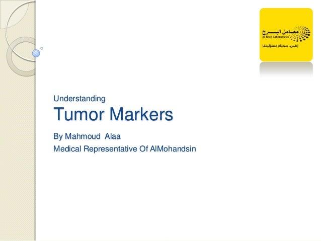UnderstandingTumor MarkersBy Mahmoud AlaaMedical Representative Of AlMohandsin