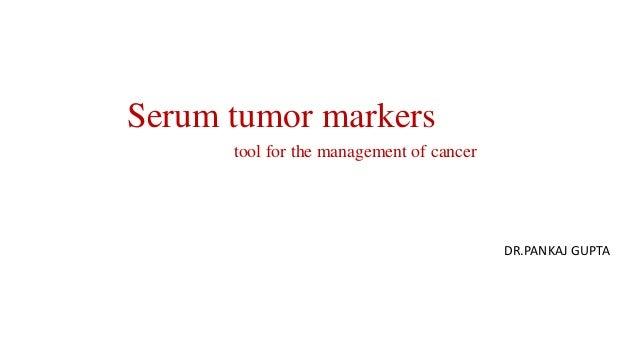 Serum tumor markers tool for the management of cancer  DR.PANKAJ GUPTA