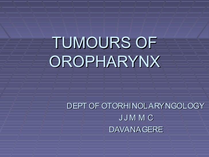 TUMOURS OFOROPHARYNX DEPT OF OTORHINOLARYNGOLOGY            JJM M C          DAVANAGERE