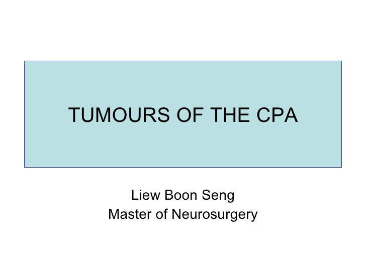 TUMOURS OF THE CPA Liew Boon Seng Master of Neurosurgery