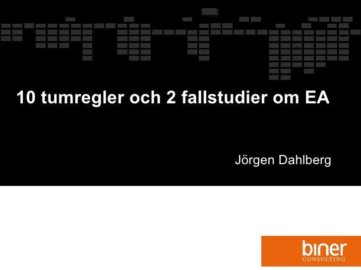 10 tumregler och 2 fallstudier om EA Jörgen Dahlberg Jörgen Dahlberg