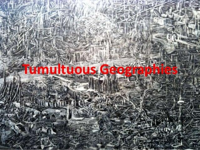 Tumultuous Geographies