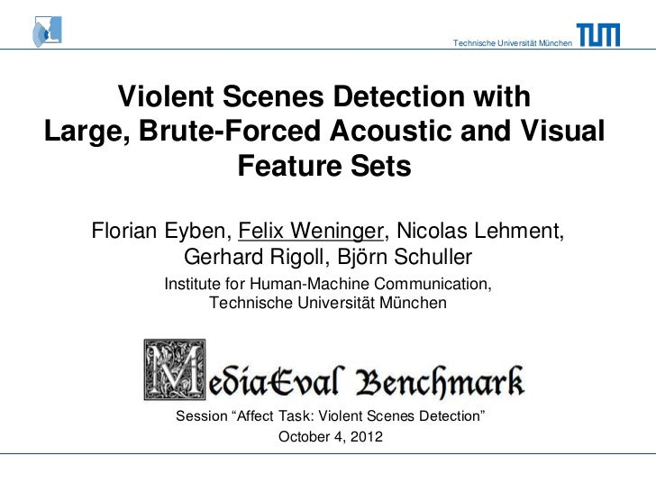 Technische Universität München     Violent Scenes Detection withLarge, Brute-Forced Acoustic and Visual              Featu...