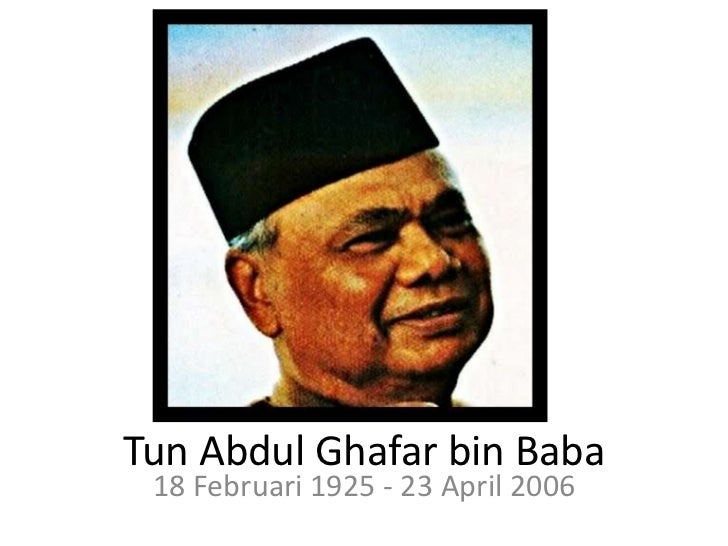 tun abdul ghafar baba Tun datuk seri utama abdul ghafar bin baba (18 february 1925 – 23 april 2006) was a malaysian politician from melaka who was deputy prime minister of malaysia from 1986 to 1993.