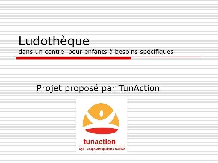 Ludothèque  dans un centre  pour enfants à besoins spécifiques Projet proposé par TunAction
