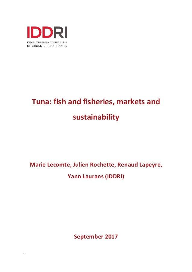 1 Tuna: fish and fisheries, markets and sustainability Marie Lecomte, Julien Rochette, Renaud Lapeyre, Yann Laurans (IDDRI...