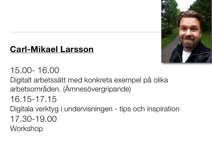 Carl-Mikael Larsson15.00- 16.00Digitalt arbetssätt med konkreta exempel på olikaarbetsområden. (Ämnesövergripande)16.15-17...
