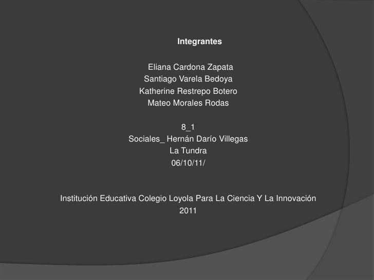 Integrantes<br /> Eliana Cardona Zapata<br />Santiago Varela Bedoya<br />Katherine Restrepo Botero<br />Mateo Morales Roda...