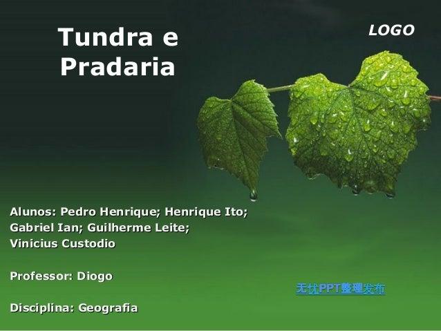 LOGO       Tundra e       PradariaAlunos: Pedro Henrique; Henrique Ito;Gabriel Ian; Guilherme Leite;Vinicius CustodioProfe...