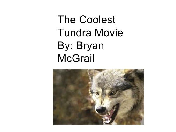 The Coolest Tundra Movie By: Bryan McGrail