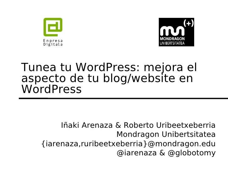 Tunea tu WordPress: mejora elaspecto de tu blog/website enWordPress        Iñaki Arenaza & Roberto Uribeetxeberria        ...