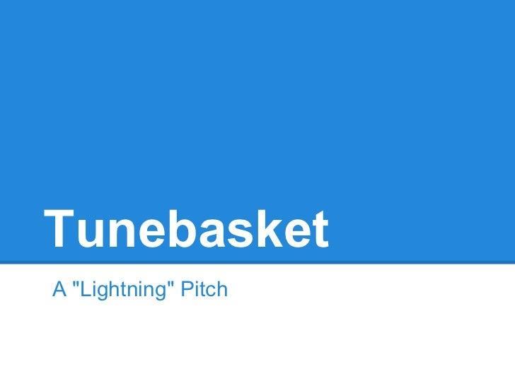 "TunebasketA ""Lightning"" Pitch"