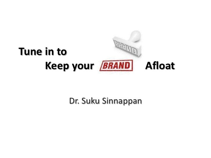 Tune in to          Keep your Afloat <br />Dr. SukuSinnappan<br />