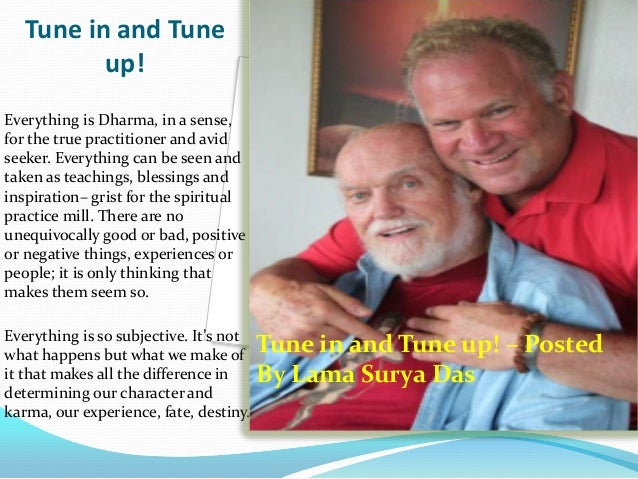 Tune in and Tune up! Everything is Dharma, in a sense, for the true practitioner and avid seeker. Everything can be seen a...