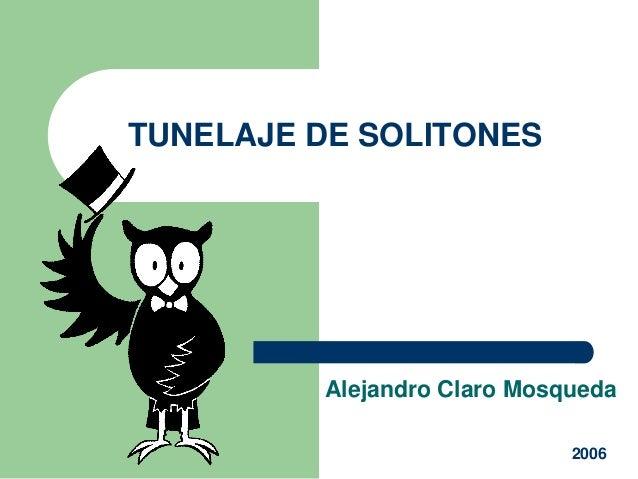 TUNELAJE DE SOLITONES  Alejandro Claro Mosqueda 2006