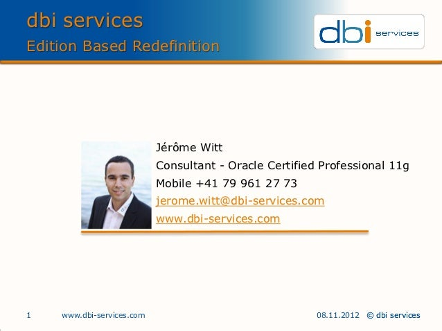 dbi servicesEdition Based Redefinition                           Jérôme Witt                           Consultant - Oracle...