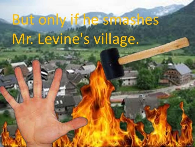 But Only If He Smashes Mr Levines Village