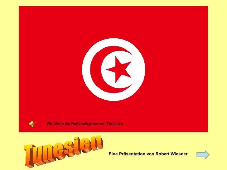 <ul><li>Eine Präsentation von Robert Wiesner </li></ul>Tunesien Wir hören die Nationalhymne von Tunesien