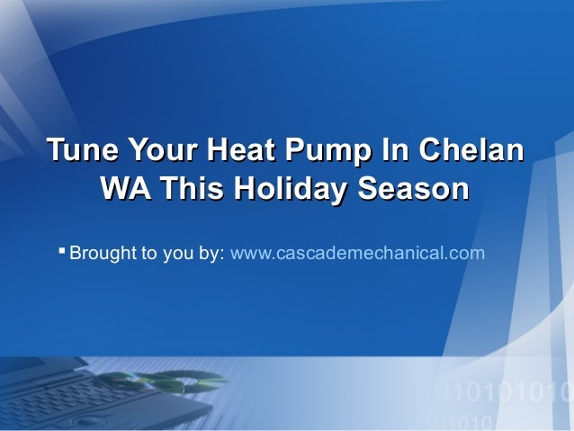 Tune Your Heat Pump In Chelan WA This Holiday Season  Brought to you by: www.cascademechanical.com