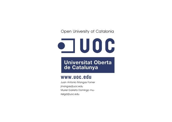 Open University of Catalonia     Juan Antonio Mangas Forner jmangas@uoc.edu Muriel Garreta Domingo mu- rielgd@uoc.edu
