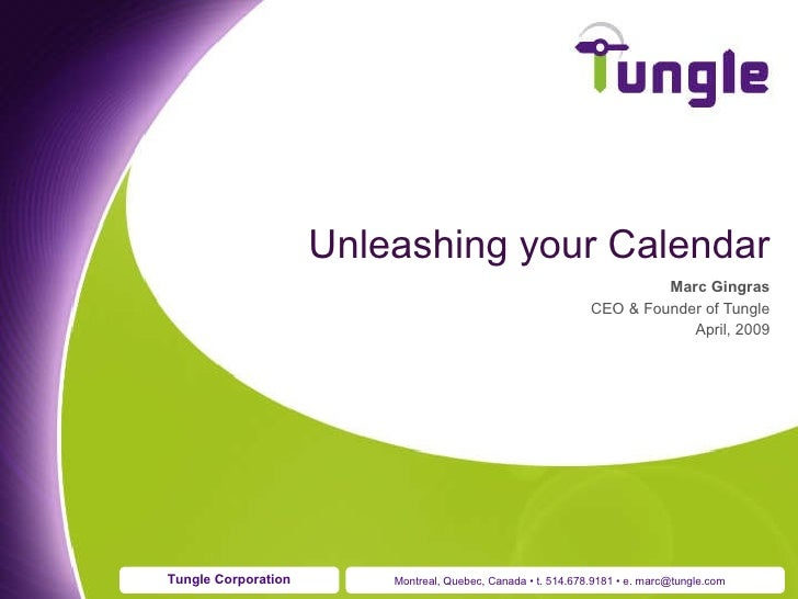 Unleashing your Calendar Marc Gingras CEO & Founder of Tungle April, 2009